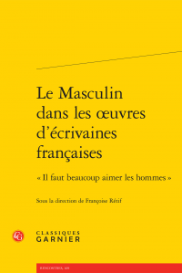 Le Masculin dans les œuvres d'écrivaines françaises sous la direction de Françoise Rétif